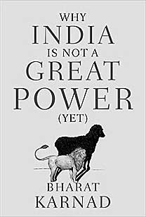 WHY INDIA IS NOT A GREAT POWER (YET)