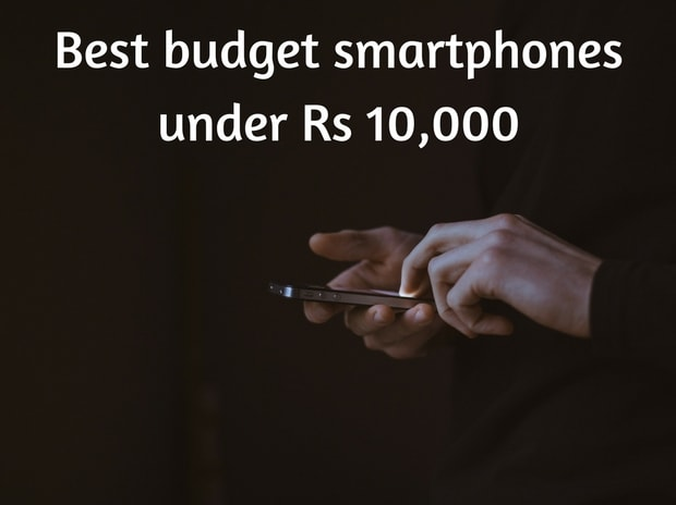 Planning to buy a smartphone? Here are the best ones priced under Rs 10,000