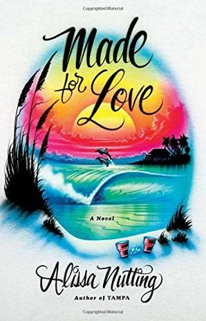 MADE FOR LOVE Author:  Alissa Nutting Publisher: Ecco/HarperCollins  Pages: 310 Price: $26.99