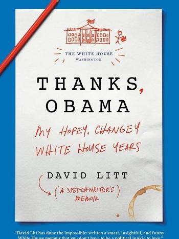 THANKS, OBAMA: My Hopey, Changey White House Years; Author: David Litt; Publisher: Ecco/HarperCollins; Pages: 310; Price: $27.99