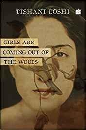 Girls Are Coming Out of the Woods; Author: Tishani Doshi; Publisher: HarperCollins; Pages: 97; Price: Rs 399