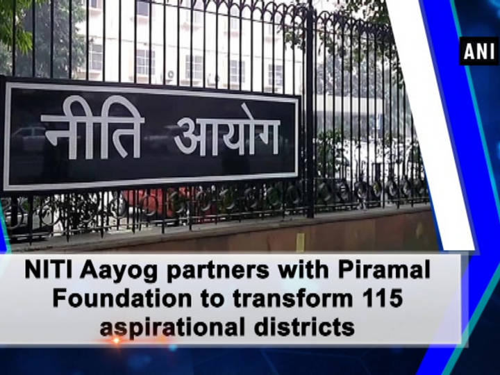 NITI Aayog partners with Piramal Foundation to transform 115 aspirational districts