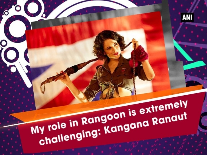 My role in Rangoon is extremely challenging: Kangana Ranaut