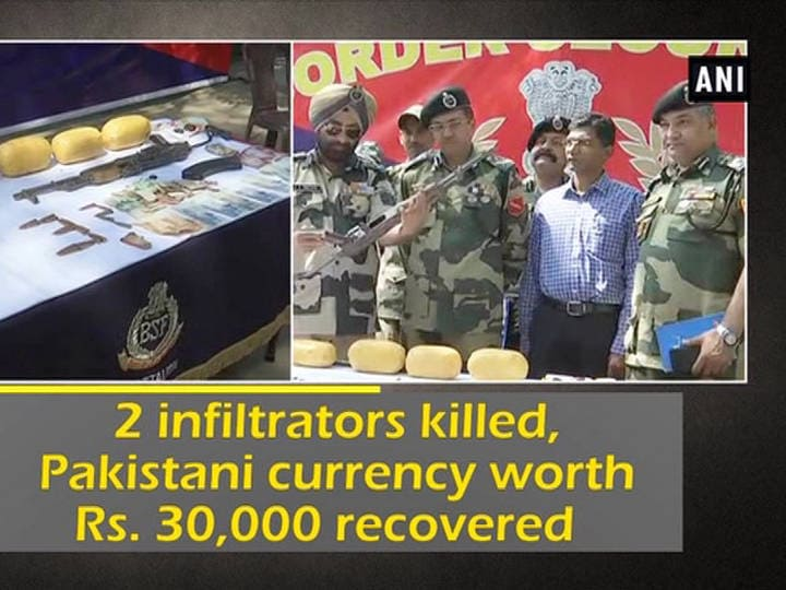 2 infiltrators killed, Pakistani currency worth Rs. 30,000 recovered