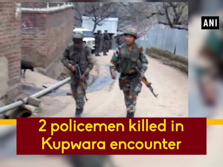 2 policemen killed in Kupwara encounter