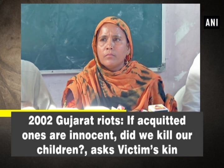 2002 Gujarat riots: If acquitted ones are innocent, did we kill our children?, asks Victim's kin