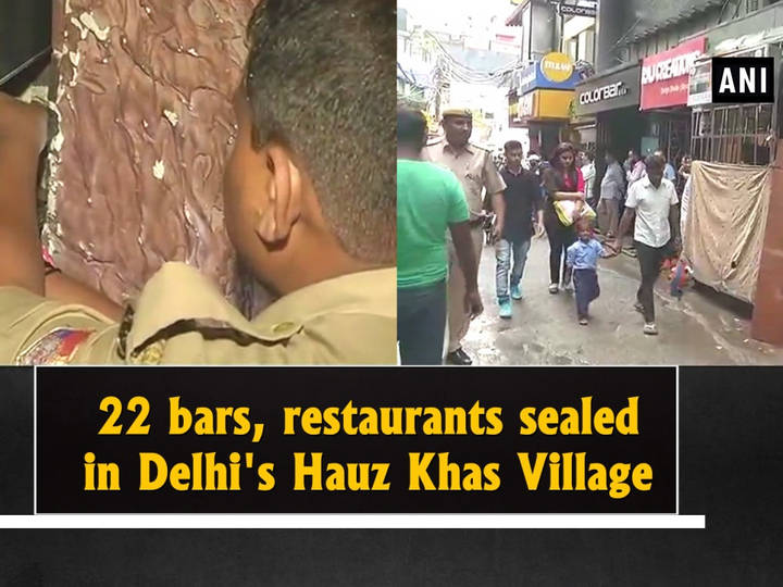 22 bars, restaurants sealed in Delhi's Hauz Khas Village