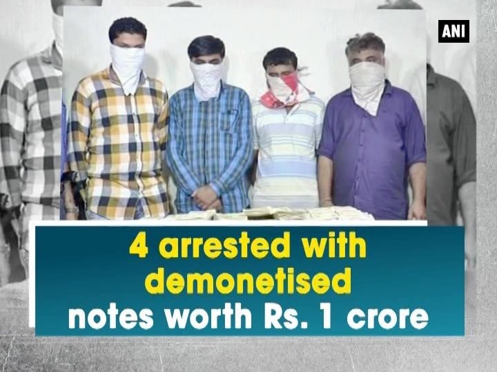 4 arrested with demonetised notes worth Rs. 1 crore