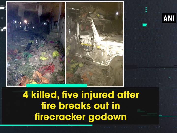 4 killed, five injured after fire breaks out in firecracker godown