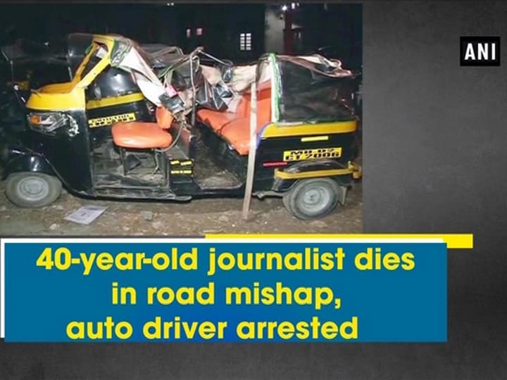 40-year-old journalist dies in road mishap, auto driver arrested