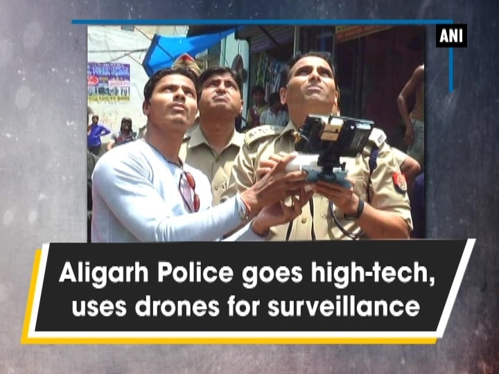 Aligarh Police goes high-tech, uses drones for surveillance