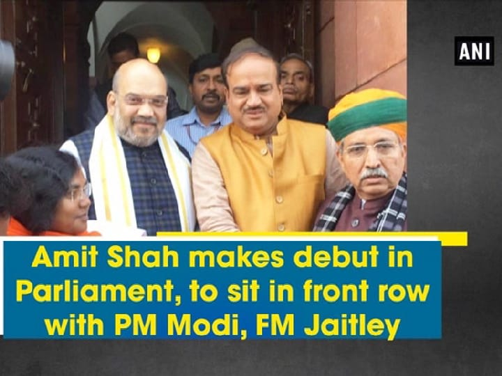 Amit Shah makes debut in Parliament, to sit in front row with PM Modi, FM Jaitley