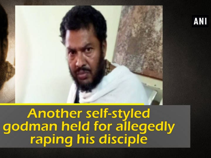 Another self-styled godman held for allegedly raping his disciple