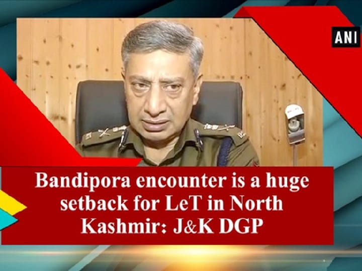 Bandipora encounter is a huge setback for LeT in North Kashmir: J and K DGP