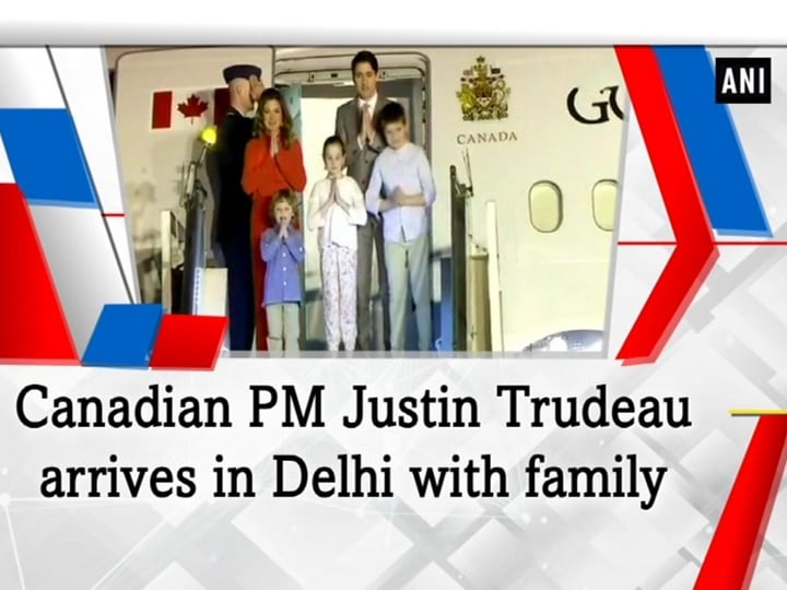 Canadian PM Justin Trudeau arrives in Delhi with family