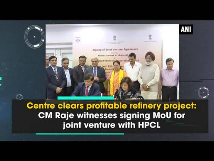 Centre clears profitable refinery project: CM Raje witnesses signing MoU for joint venture with HPCL
