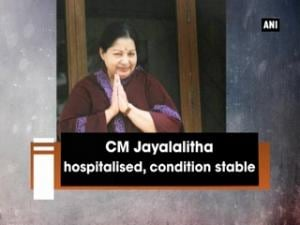 CM Jayalalitha hospitalised, condition stable