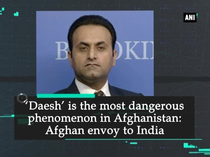 'Daesh' is the most dangerous phenomenon in Afghanistan: Afghan envoy to India