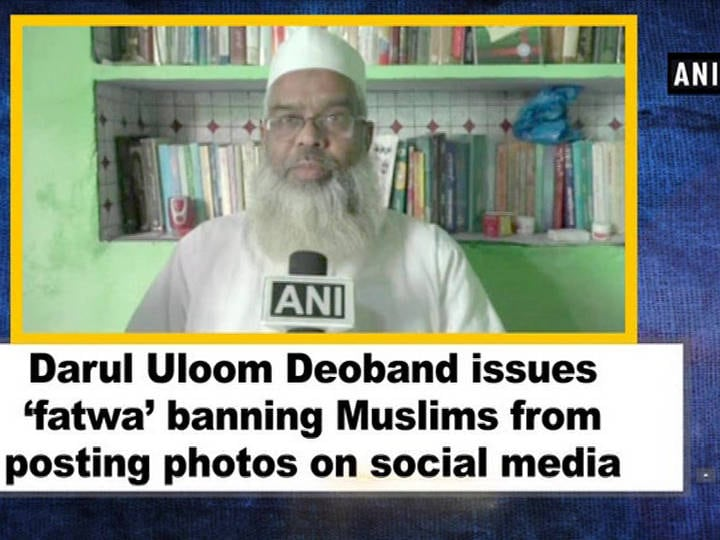 Darul Uloom Deoband issues 'fatwa' banning Muslims from posting photos on social media