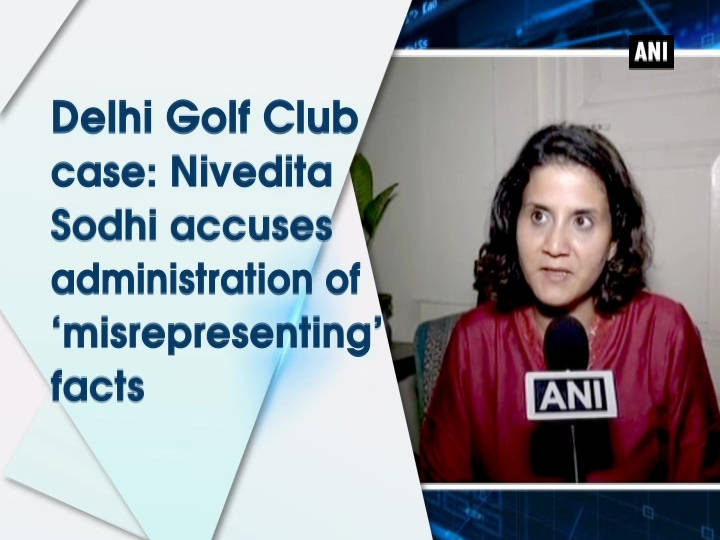 Delhi Golf Club case: Nivedita Sodhi accuses administration of 'misrepresenting' facts