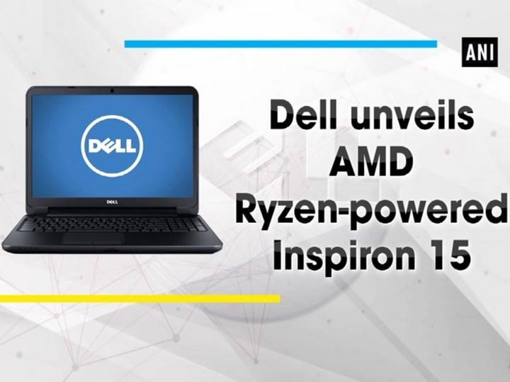 Dell unveils AMD Ryzen-powered Inspiron 15