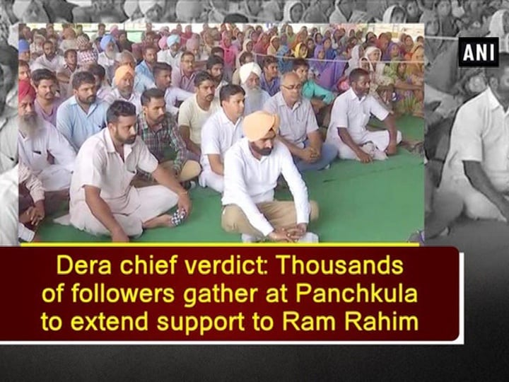 Dera chief verdict: Thousands of followers gather at Panchkula to extend support to Ram Rahim