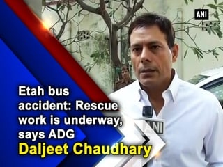 Etah bus accident: Rescue work is underway, says ADG Daljeet Chaudhary