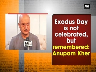 Exodus Day is not celebrated, but remembered: Anupam Kher