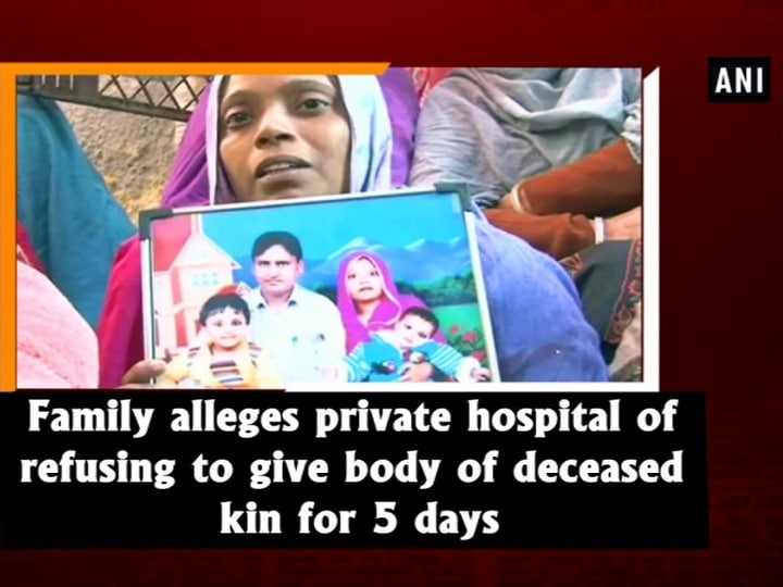 Family alleges private hospital of refusing to give body of deceased kin for 5 days