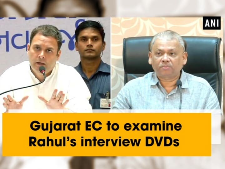 Gujarat EC to examine Rahul's interview DVDs