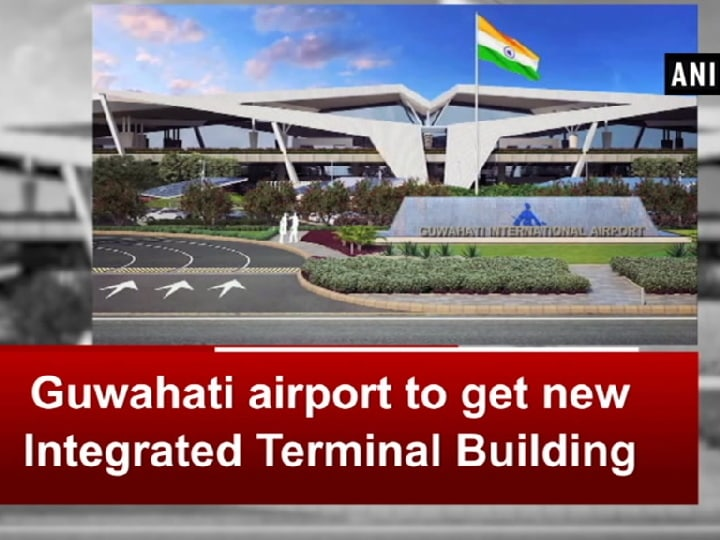 Guwahati airport to get new Integrated Terminal Building