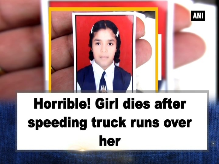 Horrible! Girl dies after speeding truck runs over her