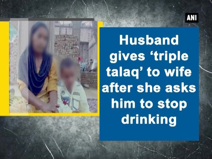 Husband gives 'triple talaq' to wife after she asks him to stop drinking