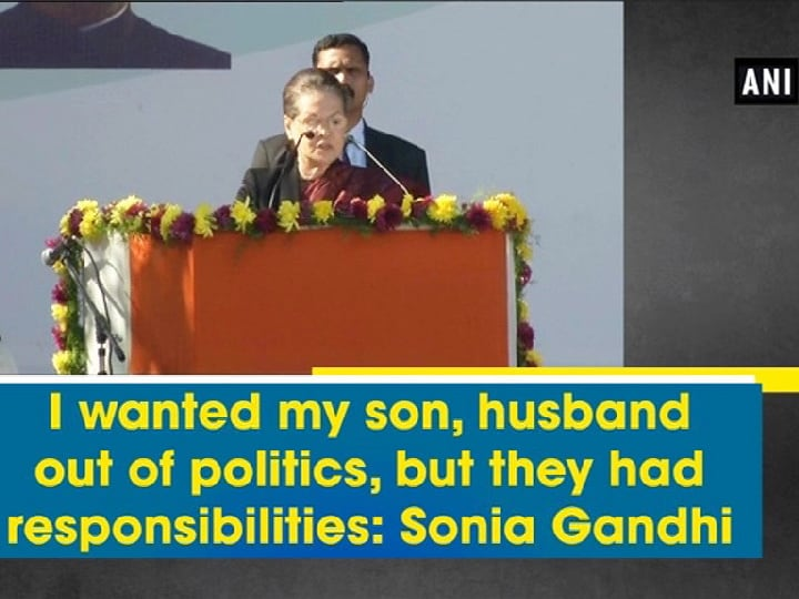 I wanted my son, husband out of politics, but they had responsibilities: Sonia Gandhi