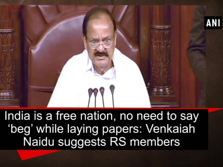 India is a free nation, no need to say 'beg' while laying papers: Venkaiah Naidu suggests RS members