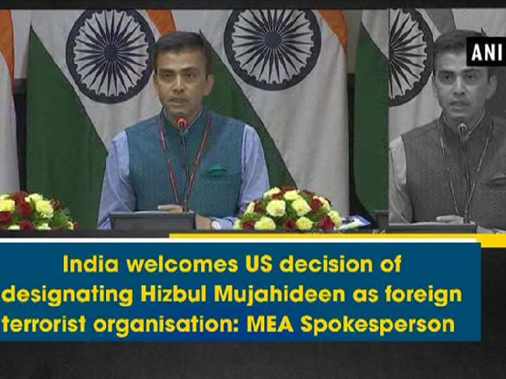 India welcomes US decision of designating Hizbul Mujahideen as foreign terrorist organisation: MEA Spokesperson