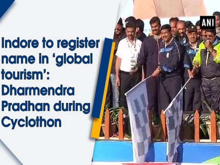 Indore to register name in 'global tourism': Dharmendra Pradhan during Cyclothon