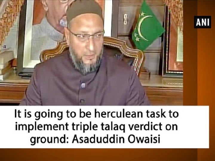 It is going to be herculean task to implement triple talaq verdict on ground: Asaduddin Owaisi