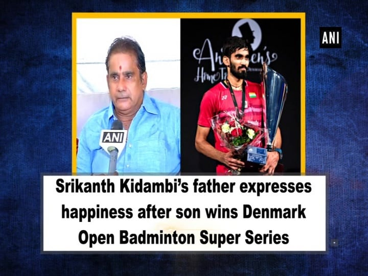 Kidambi Srikanth's father expresses happiness after son wins Denmark Open Badminton Super Series