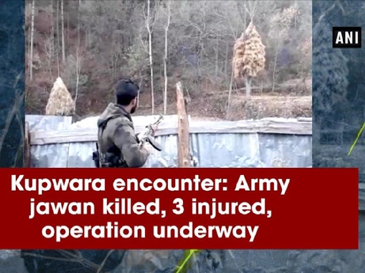 Kupwara encounter: Army jawan killed, 3 injured, operation underway