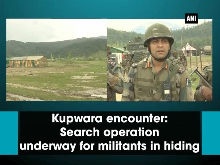 Kupwara encounter: Search operation underway for militants in hiding