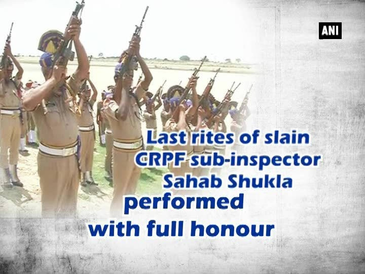 Last rites of slain CRPF's sub inspector Sahab Shukla performed with full honour