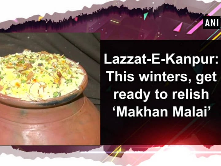 Lazzat-E-Kanpur: This winters, get ready to relish 'Makhan Malai'