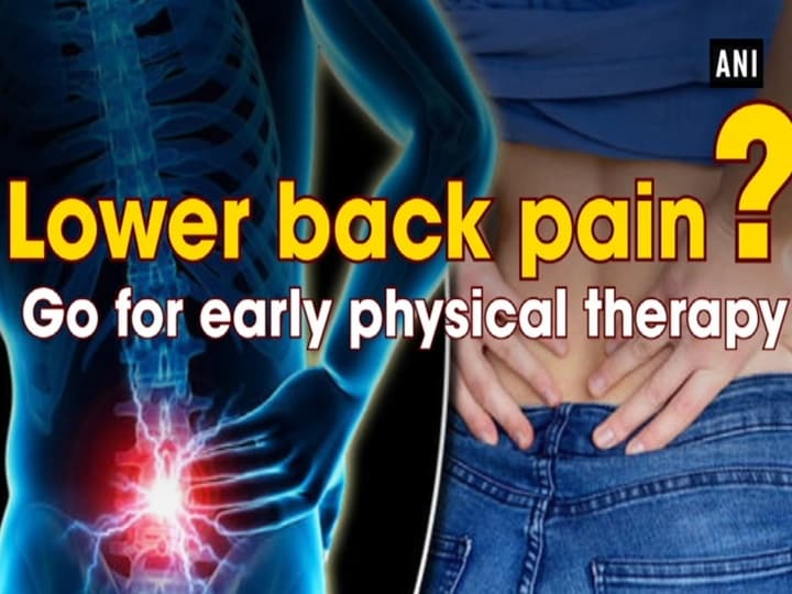 Lower back pain? Go for early physical therapy