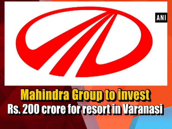 Mahindra Group to invest Rs. 200 crore for resort in Varanasi