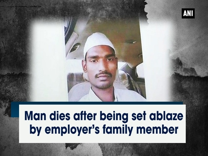 Man dies after being set ablaze by employer's family member