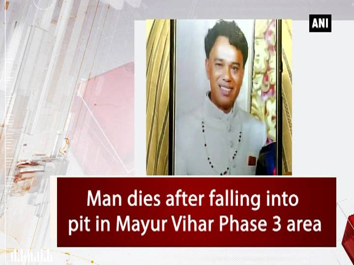 Man dies after falling into pit in Mayur Vihar Phase 3 area