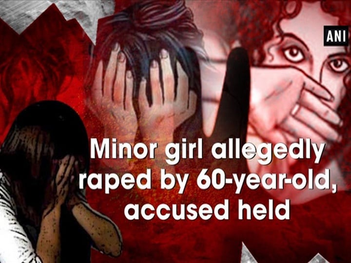 Minor girl allegedly raped by 60-year-old, accused held