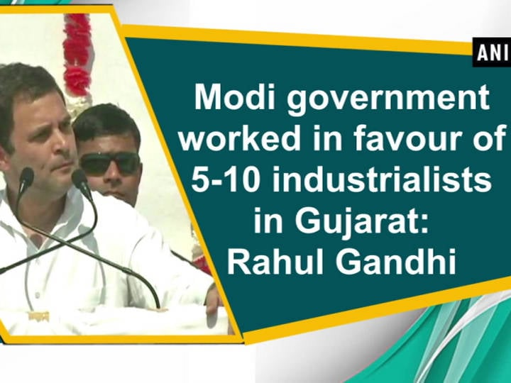 Modi government worked in favour of 5-10 industrialists in Gujarat: Rahul Gandhi