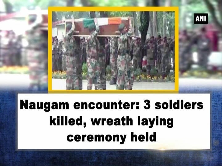 Naugam encounter: 3 soldiers killed, wreath laying ceremony held